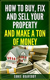 How to Buy, Fix and Sell Your Property and Make a Ton of Money: realestate investing 101