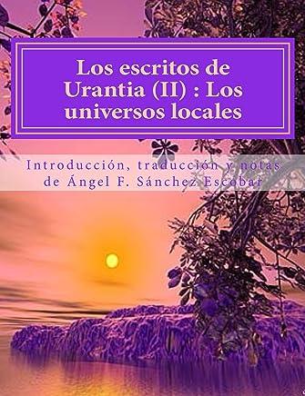LOS ESCRITOS DE URANTIA (II):  EL UNIVERSO LOCAL: CON ANOTACIONES Y CITAS BÍBLICAS (Spanish Edition)