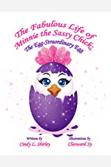 The Fabulous Life of Minnie the Sassy Chick: The Egg-Straordinary Egg Kindle Edition