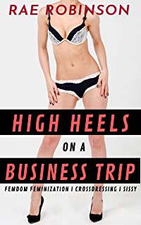 High Heels On A Business Trip: Femdom Feminization, Crossdressing, Sissy