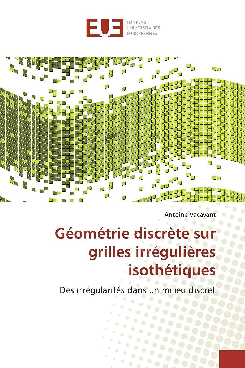 アーティファクト液体降臨Géométrie discrète sur grilles irrégulières isothétiques: Des irrégularités dans un milieu discret