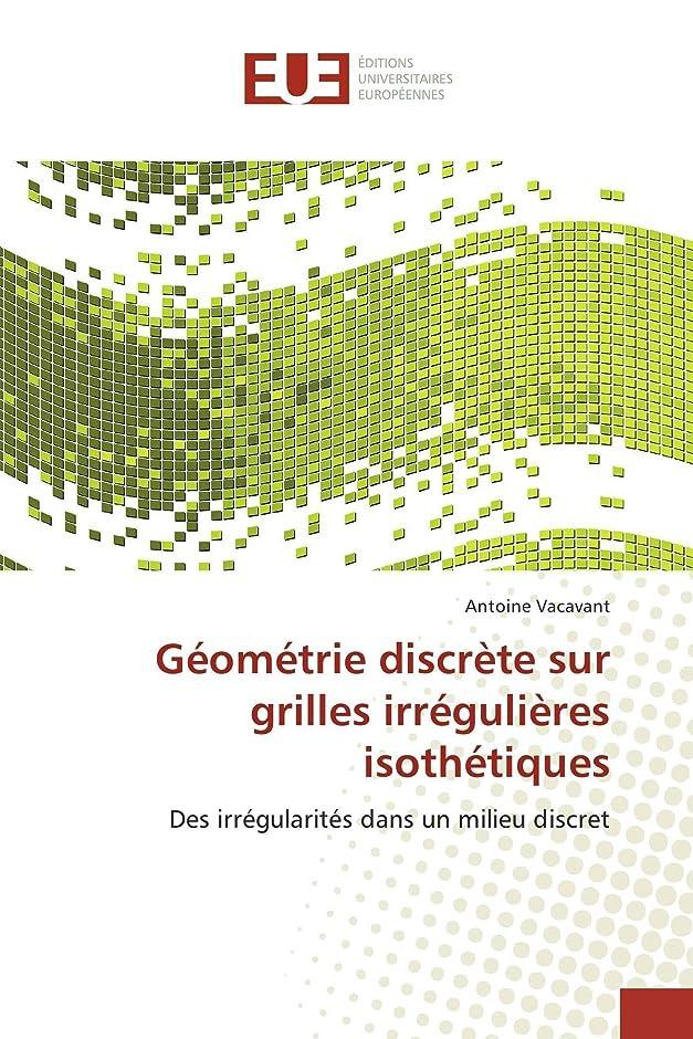 場合対称朝ごはんGéométrie discrète sur grilles irrégulières isothétiques: Des irrégularités dans un milieu discret