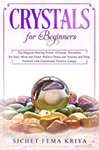 Crystals for Beginners: The Magical Healing Power of Stones. Remedies for Soul, Mind, and Heart. Relieve Stress and Anxiety and Help Yourself with Gemstones' Positive Energy (English Edition)