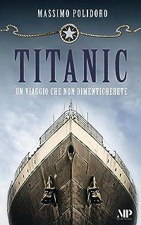 TITANIC: Un viaggio che non dimenticherete (I libri di Massimo Polidoro)