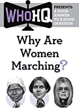 Why Are Women Marching?: A Good Answer to a Good Question (Who HQ Presents)