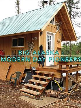 Big Alaska: Modern Day Pioneers