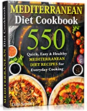 Mediterranean Diet Cookbook: 550 Quick, Easy and Healthy Mediterranean Diet Recipes for Everyday Cooking PDF