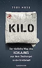 Kilo: Der tödliche Weg des Kokains aus dem Dschungel in die Großstadt