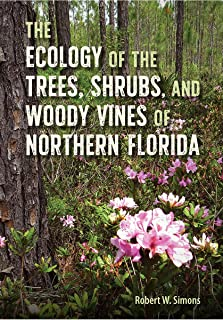 The Ecology of the Trees, Shrubs, and Woody Vines of Northern Florida