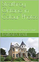Strathroy Ontario in Colour Photos: Saving Our History One Photo at a Time (Cruising Ontario Book 236)