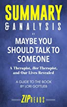 Summary & Analysis of Maybe You Should Talk to Someone: A Therapist, HER Therapist, and Our Lives Revealed | A Guide to th...