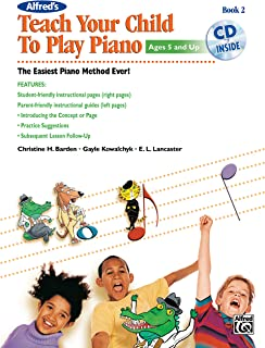 Alfred'S Teach Your Child to Play Piano, Book 2: The Easiest Piano Method Ever!