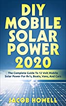 DIY Mobile Solar Power 2020: The Complete Guide To 12 Volt Mobile Solar Power For Rv's, Boats, Vans, And Cars (DIY Mobile Solar Power Books Book 1)