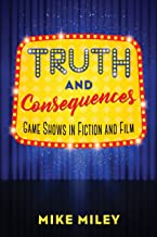 Truth and Consequences: Game Shows in Fiction and Film (English Edition)
