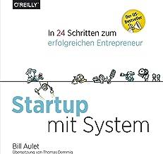 Startup mit System: In 24 Schritten zum erfolgreichen Entrepreneur (German Edition)
