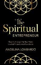 The Spiritual Entrepreneur: Quantum Leap Into Your Next Level of Impact and Abundance (English Edition)