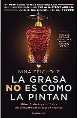 La grasa no es como la pintan: Mitos, historias y realidades del alimento que tu cuerpo necesita (Spanish Edition) Kindle Edition