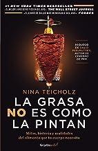 La grasa no es como la pintan: Mitos, historias y realidades del alimento que tu cuerpo necesita (Spanish Edition)
