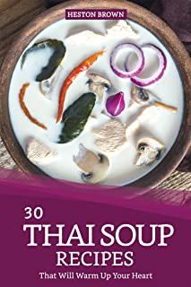 30 Thai Soup Recipes That Will Warm Up Your Heart: Try Out Thai Soup with This Cookbook