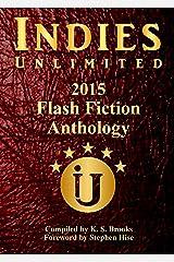 Indies Unlimited's 2015 Flash Fiction Anthology (Indies Unlimited Flash Fiction Anthology) Kindle Edition