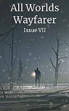 All Worlds Wayfarer: Issue 7: A Speculative Fiction Literary Magazine