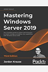Mastering Windows Server 2019: The complete guide for system administrators to install, manage, and deploy new capabilities with Windows Server 2019, 3rd Edition Kindle Edition