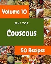 Oh! Top 50 Couscous Recipes Volume 10: Everything You Need in One Couscous Cookbook!