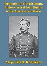 Dragoon Or Cavalryman, Major General John Buford In The American Civil War [Illustrated Edition]