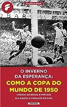 O inverno da esperança: como a Copa do Mundo de 1950 chegou ao Brasil e por que ela partiu o coração do país (Portuguese Edition)