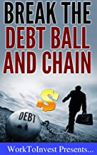 Debt: Break the Debt Ball and Chain, Methods to Get Out of Debt, and Stay out by Building Wealth.: Beyond Getting Rid of D...