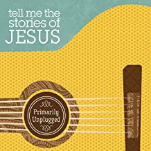 Tell Me the Stories of Jesus (Primarily Unplugged)