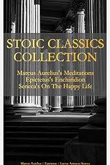 Stoic Classics Collection: Marcus Aurelius's Meditations, Epictetus's Enchiridion, Seneca's On The Happy Life Kindle Edition