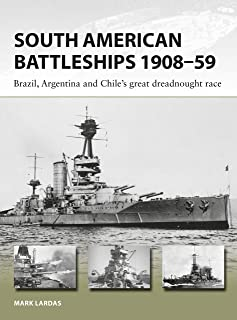 South American Battleships 1908–59: Brazil, Argentina, and Chile's great dreadnought race (New Vanguard)
