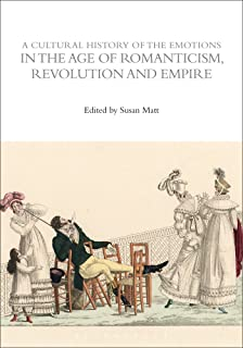 A Cultural History of the Emotions in the Age of Romanticism, Revolution, and Empire
