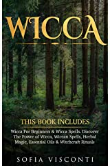 Wicca: This Book Includes: Wicca For Beginners & Wicca Spells. Discover The Power of Wicca, Wiccan Spells, Herbal Magic, Essential Oils & Witchcraft Rituals (English Edition) Format Kindle