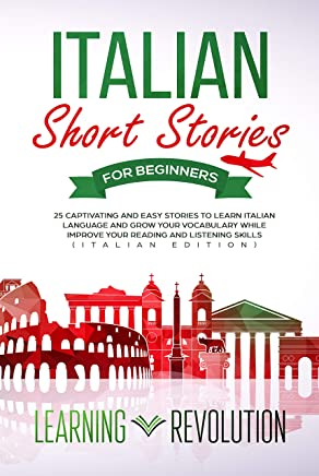 Italian Short Stories for Beginners: 25 Captivating and Easy Stories to Learn Italian Language and Grow Your Vocabulary while Improve Your Reading and Listening Skills (Italian Edition)