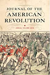 Journal of the American Revolution 2016: Annual Volume (Journal of the American Revolution Books) Kindle Edition