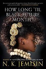 How Long 'til Black Future Month?: Stories Kindle Edition