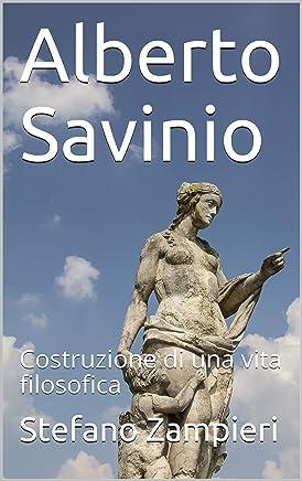 Alberto Savinio: Costruzione di una vita filosofica (Zona Filosofica Vol. 3)