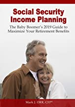 Social Security Income Planning: Baby Boomer's 2019 Guide to Maximize Your Retirement Benefits