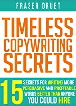 Timeless Copywriting Secrets: 15 Secrets For Writing More Persuasive And Profitable Words Better Than Anyone You Could Hire