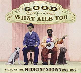 Good For What Ails You: Music of the Medicine Shows 1926-1937 with 72-page booklet