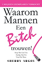 Waarom Mannen Een Bitch: Stop Met Lief en Aardig Zion En Vind De Ware / Why Men Marry Bitches - Dutch Edition