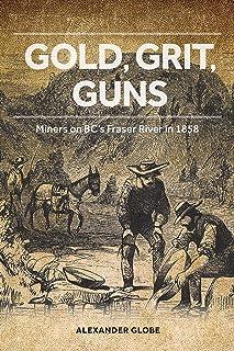 Gold, Grit, Guns: Miners on BCs Fraser River in 1858