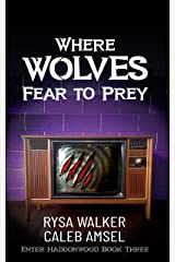 Where Wolves Fear to Prey: Enter Haddonwood Book Three Kindle Edition