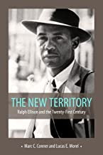 The New Territory: Ralph Ellison and the Twenty-First Century