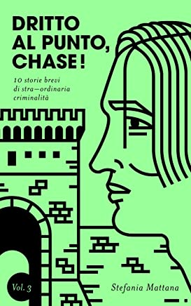 Dritto al Punto, Chase! Vol.3: 10 storie di stra–ordinaria criminalità (Collana Storie Brevi di Giallo e Suspense)