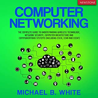 Computer Networking: The Complete Guide to Understanding Wireless Technology, Network Security, Computer Architecture and ...