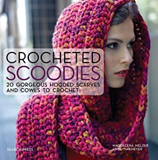 Crocheted Scoodies: 20 gorgeous hooded scarves and cowls to crochet