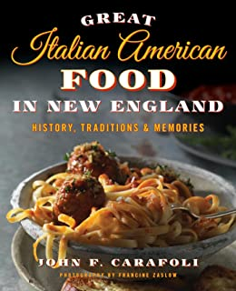 Great Italian American Food in New England: History, Traditions & Memories